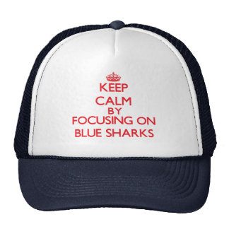 Keep calm by focusing on Blue Sharks Trucker Hat
