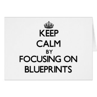 Keep Calm by focusing on Blueprints Cards