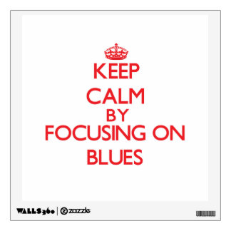 Keep Calm by focusing on Blues Wall Decal