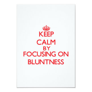Keep Calm by focusing on Bluntness 3.5x5 Paper Invitation Card