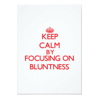 Keep Calm by focusing on Bluntness 5x7 Paper Invitation Card