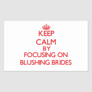 Keep Calm by focusing on Blushing Brides Stickers