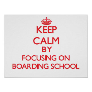 Keep Calm by focusing on Boarding School Poster