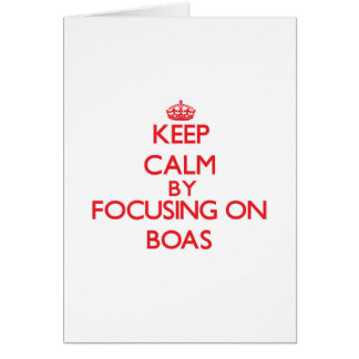Keep Calm by focusing on Boas Greeting Card