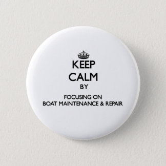 Keep calm by focusing on Boat Maintenance & Repair Pinback Button