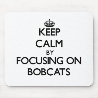 Keep Calm by focusing on Bobcats Mouse Pad