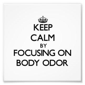 Keep Calm by focusing on Body Odor Photo