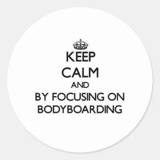 Keep calm by focusing on Bodyboarding Classic Round Sticker