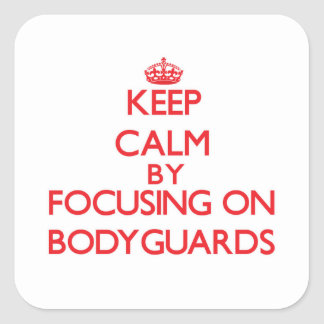 Keep Calm by focusing on Bodyguards Square Sticker