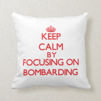 Keep Calm by focusing on Bombarding Pillow