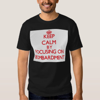 Keep Calm by focusing on Bombardment T-shirt