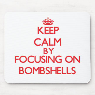 Keep Calm by focusing on Bombshells Mouse Pad