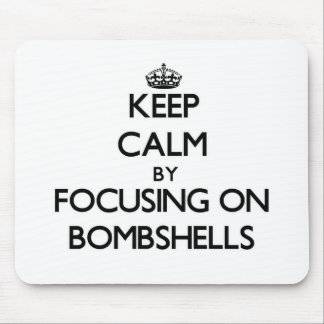 Keep Calm by focusing on Bombshells Mouse Pads