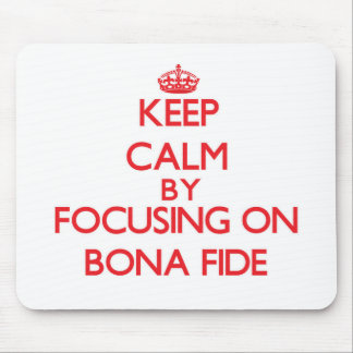 Keep Calm by focusing on Bona Fide Mouse Pad