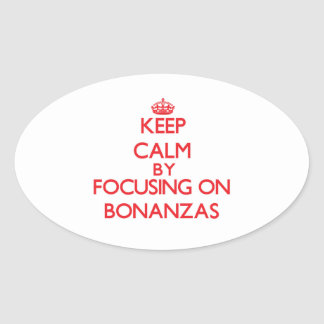 Keep Calm by focusing on Bonanzas Oval Stickers