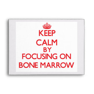 Keep Calm by focusing on Bone Marrow Envelopes