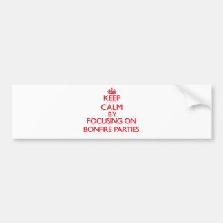 Keep Calm by focusing on Bonfire Parties Bumper Stickers