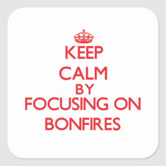 Keep Calm by focusing on Bonfires Square Sticker