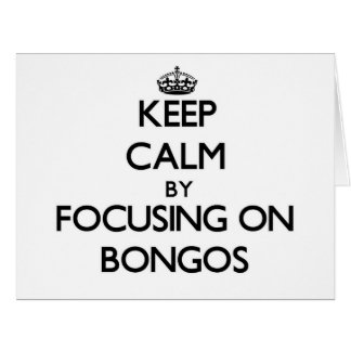 Keep Calm by focusing on Bongos Large Greeting Card