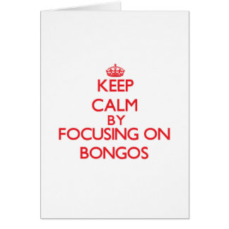 Keep Calm by focusing on Bongos Greeting Card