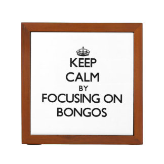 Keep Calm by focusing on Bongos Pencil Holder