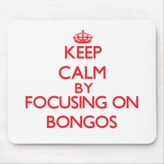 Keep Calm by focusing on Bongos Mouse Pad