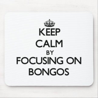Keep Calm by focusing on Bongos Mousepad