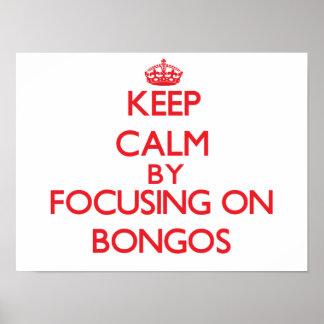 Keep calm by focusing on Bongos Print