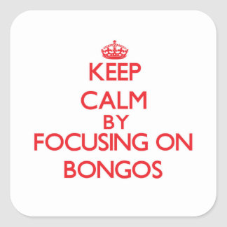 Keep Calm by focusing on Bongos Square Sticker