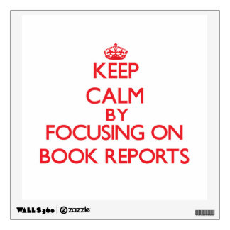 Keep Calm by focusing on Book Reports Wall Skin
