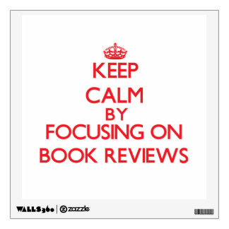 Keep Calm by focusing on Book Reviews Wall Decal