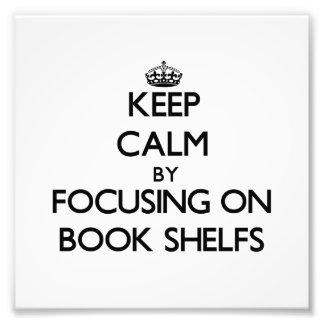 Keep Calm by focusing on Book Shelfs Photo Print