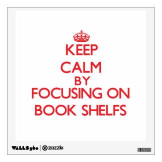 Keep Calm by focusing on Book Shelfs Wall Stickers