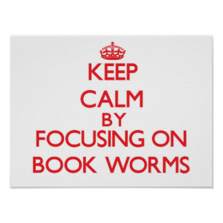 Keep Calm by focusing on Book Worms Print