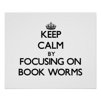 Keep Calm by focusing on Book Worms Poster