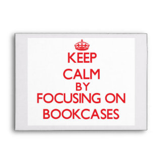 Keep Calm by focusing on Bookcases Envelope