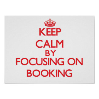 Keep Calm by focusing on Booking Print