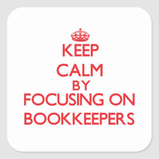 Keep Calm by focusing on Bookkeepers Square Sticker