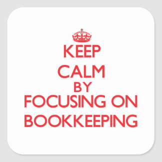Keep Calm by focusing on Bookkeeping Square Sticker