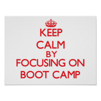 Keep Calm by focusing on Boot Camp Poster