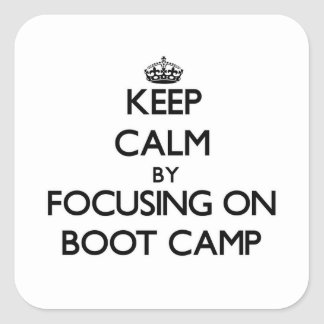 Keep Calm by focusing on Boot Camp Square Stickers