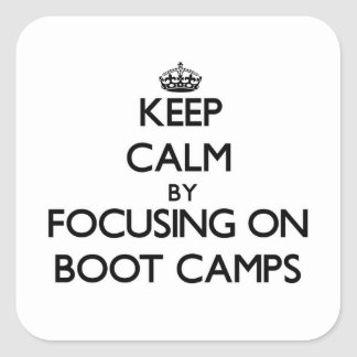 Keep Calm by focusing on Boot Camps Square Sticker