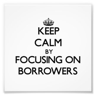 Keep Calm by focusing on Borrowers Photograph