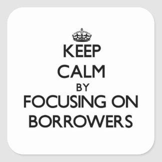 Keep Calm by focusing on Borrowers Square Sticker