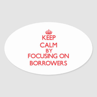 Keep Calm by focusing on Borrowers Oval Stickers