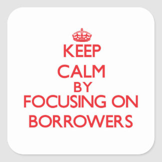 Keep Calm by focusing on Borrowers Stickers