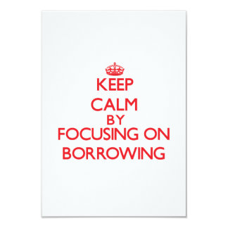 Keep Calm by focusing on Borrowing 3.5x5 Paper Invitation Card