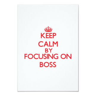 "Keep Calm by focusing on Boss 3.5"" X 5"" Invitation Card"