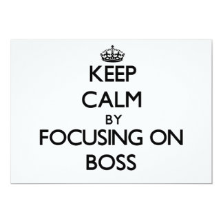 "Keep Calm by focusing on Boss 5"" X 7"" Invitation Card"