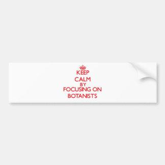 Keep Calm by focusing on Botanists Bumper Sticker